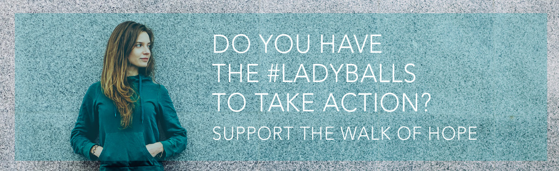 Do you have the ladyballs to take action? Join the Ovarian Cancer Walk of Hope Walk of Hope